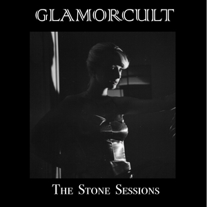 Glamorcult the stone sessions