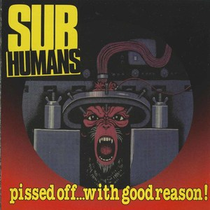Subhumans pissed off with good reason front