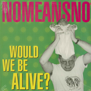 Nomeansno   would we be alive front
